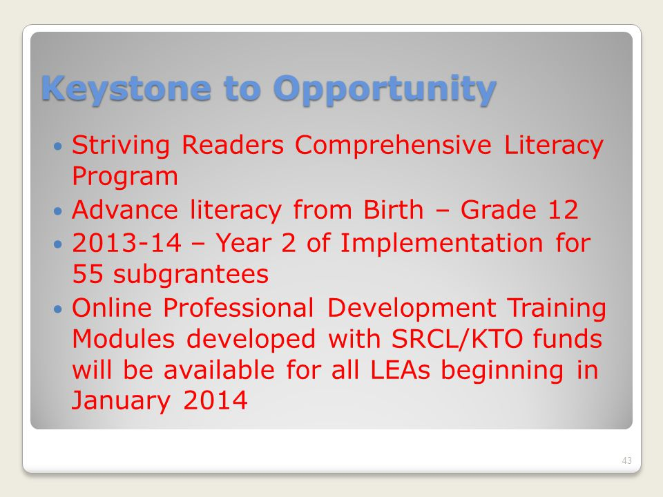 Keystone to Opportunity Striving Readers Comprehensive Literacy Program Advance literacy from Birth – Grade 12 2013-14 – Year 2 of Implementation for