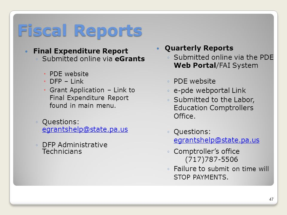 Fiscal Reports Final Expenditure Report ◦Submitted online via eGrants  PDE website  DFP – Link  Grant Application – Link to Final Expenditure Repor