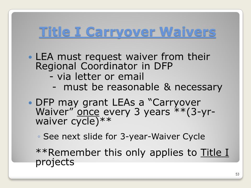 Title I Carryover Waivers LEA must request waiver from their Regional Coordinator in DFP - via letter or email - must be reasonable & necessary DFP ma