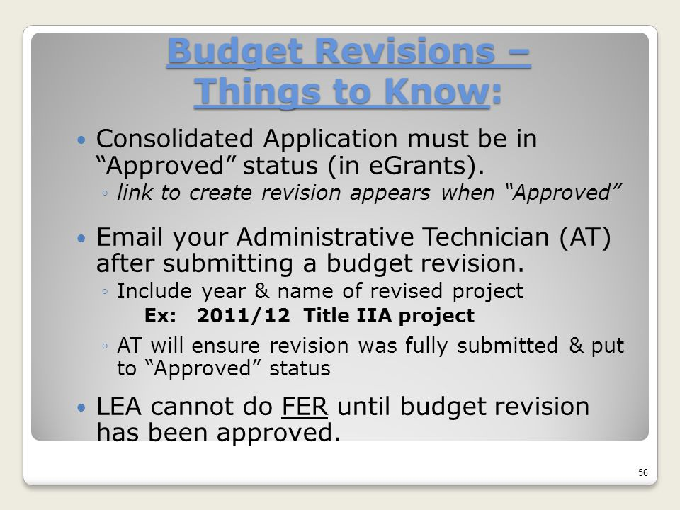 """Budget Revisions – Things to Know: Consolidated Application must be in """"Approved"""" status (in eGrants). ◦link to create revision appears when """"Approved"""