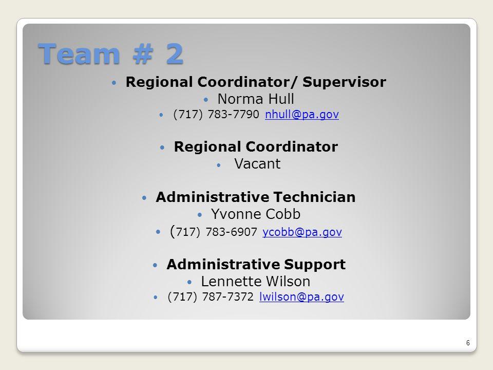 Team # 2 Regional Coordinator/ Supervisor Norma Hull (717) 783-7790 nhull@pa.govnhull@pa.gov Regional Coordinator Vacant Administrative Technician Yvo