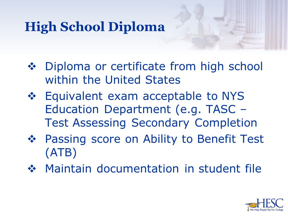 High School Diploma  Diploma or certificate from high school within the United States  Equivalent exam acceptable to NYS Education Department (e.g.