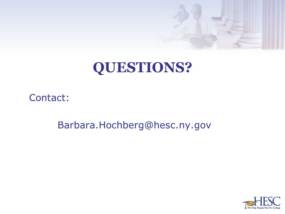 QUESTIONS? Contact: Barbara.Hochberg@hesc.ny.gov
