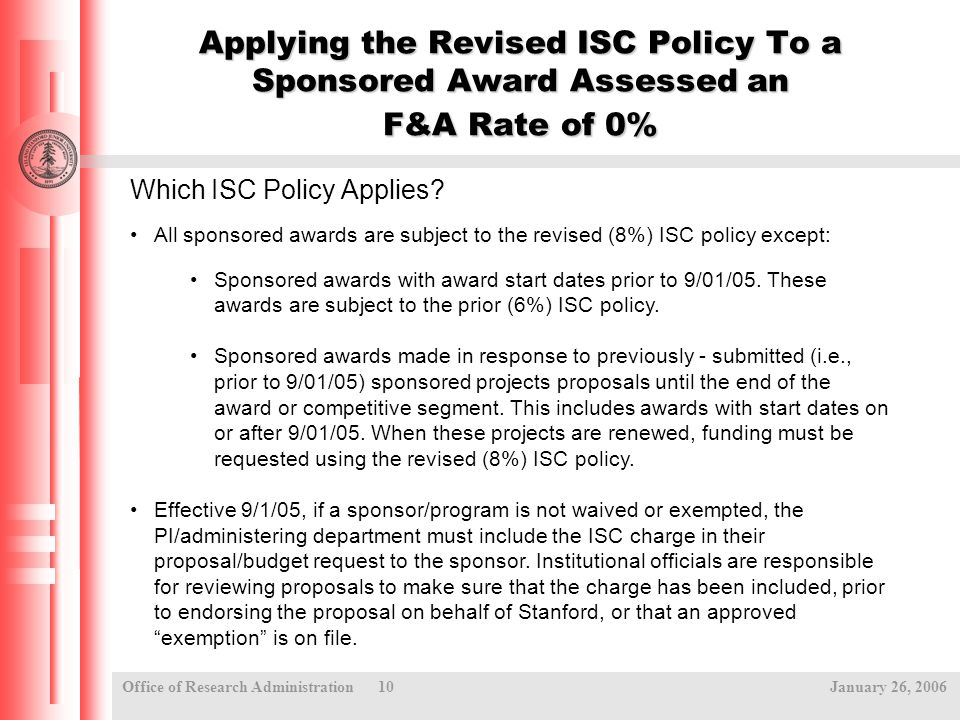 Office of Research Administration 10 January 26, 2006 Applying the Revised ISC Policy To a Sponsored Award Assessed an F&A Rate of 0% Which ISC Policy Applies.