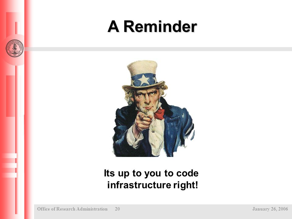 Office of Research Administration 20 January 26, 2006 Its up to you to code infrastructure right.