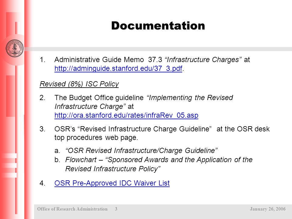 """Office of Research Administration 3 January 26, 2006 Documentation 1.Administrative Guide Memo 37.3 """"Infrastructure Charges"""" at http://adminguide.stan"""
