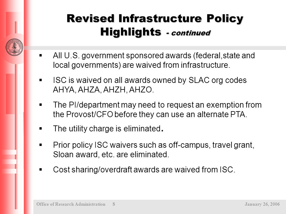 Office of Research Administration 8 January 26, 2006 Revised Infrastructure Policy Highlights - continued  All U.S.