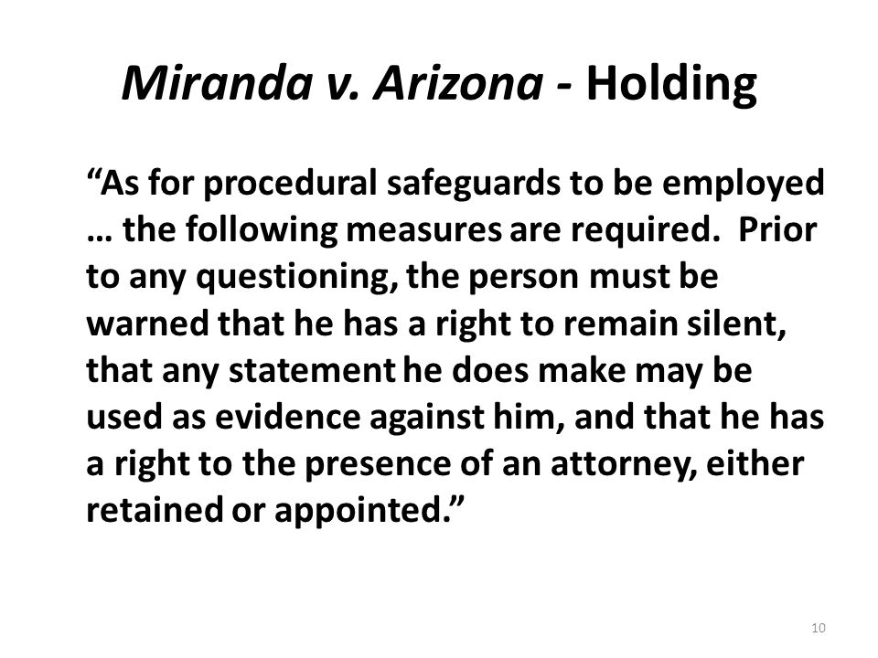 "Miranda v. Arizona - Holding ""As for procedural safeguards to be employed … the following measures are required. Prior to any questioning, the person"