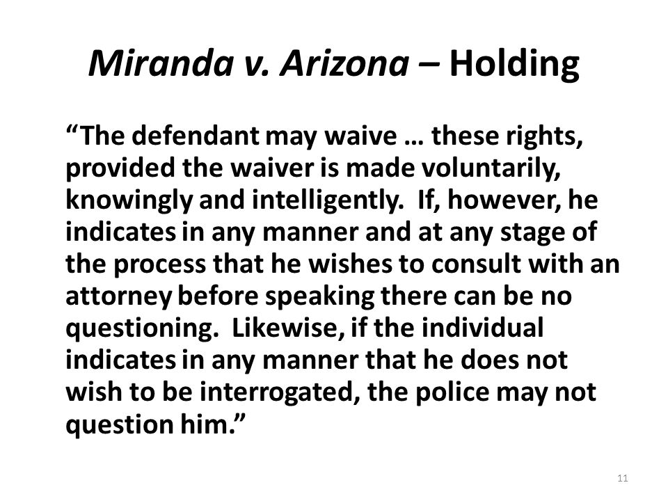 "Miranda v. Arizona – Holding ""The defendant may waive … these rights, provided the waiver is made voluntarily, knowingly and intelligently. If, howeve"