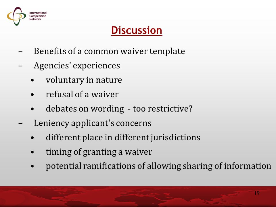 –Benefits of a common waiver template –Agencies' experiences voluntary in nature refusal of a waiver debates on wording - too restrictive? –Leniency a