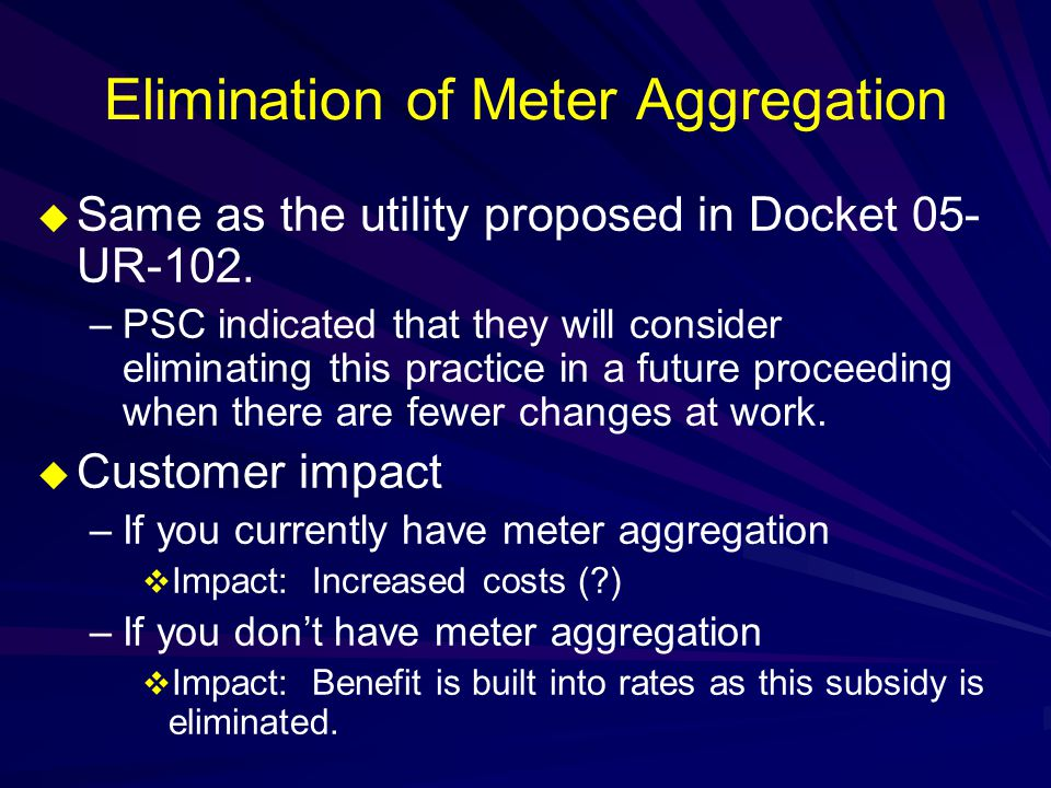 Elimination of Meter Aggregation  Same as the utility proposed in Docket 05- UR-102.