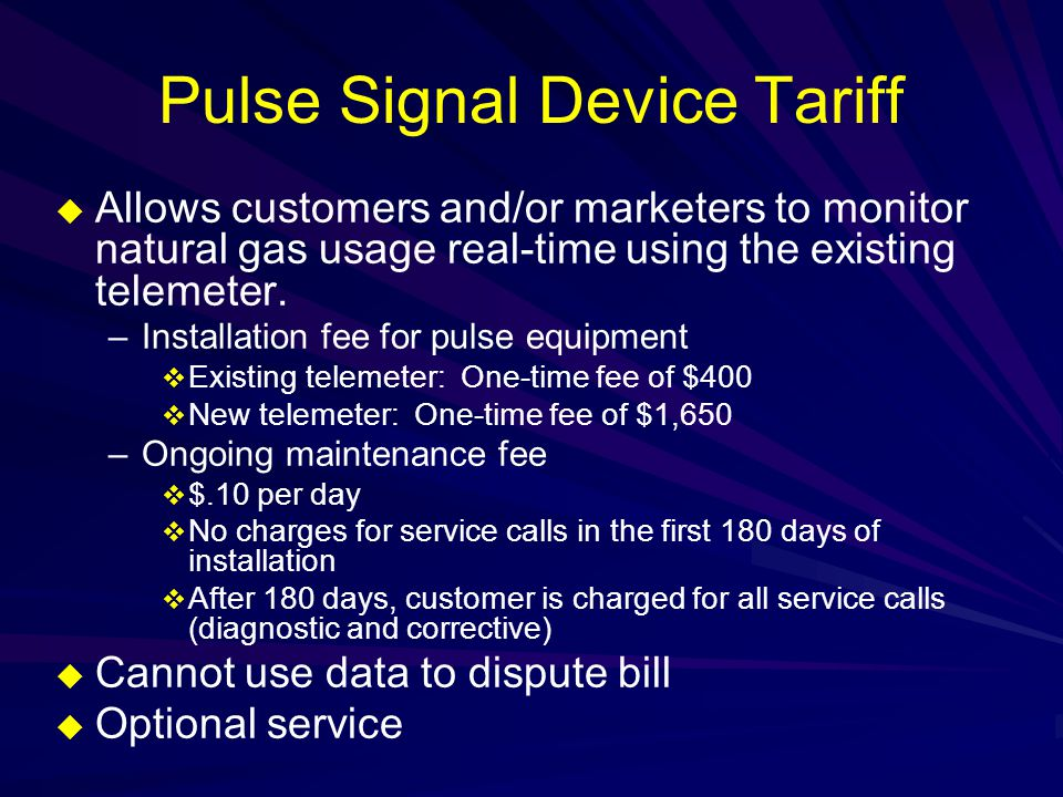 Pulse Signal Device Tariff  Allows customers and/or marketers to monitor natural gas usage real-time using the existing telemeter.