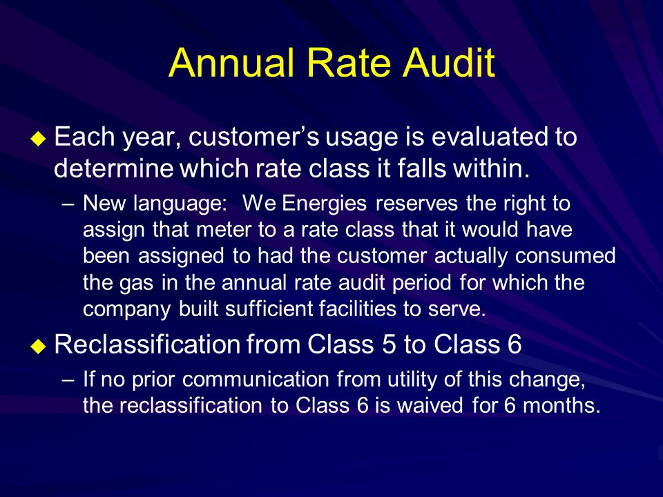 Annual Rate Audit  Each year, customer's usage is evaluated to determine which rate class it falls within.