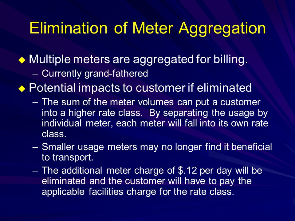 Elimination of Meter Aggregation  Multiple meters are aggregated for billing.