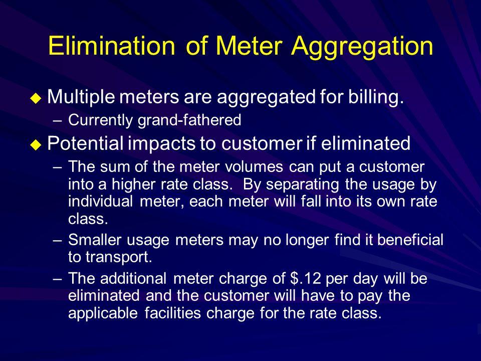 Elimination of Meter Aggregation  Same as the utility proposed in Docket 05- UR-102.