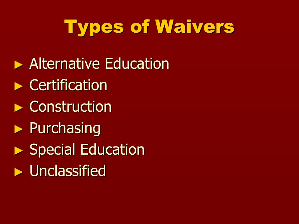 Types of Waivers ► Alternative Education ► Certification ► Construction ► Purchasing ► Special Education ► Unclassified
