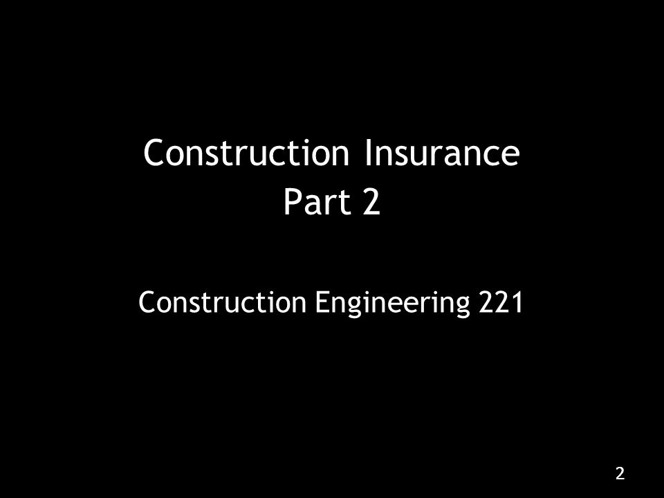 22 Construction Engineering 221 Construction Insurance Part 2
