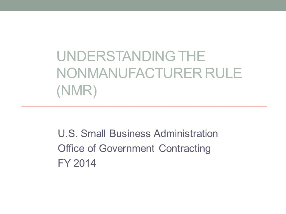Individual Waivers to the NMR SBA will consider granting in individual waiver when a KO determines no small business manufacturers exist to meet requirement The waiver to the NMR on an individual procurement is provided for in Section 8(a)(17) of the Small Business Act.