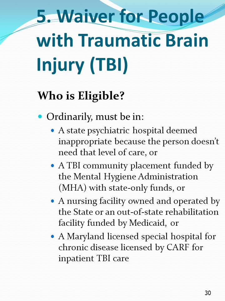 30 5. Waiver for People with Traumatic Brain Injury (TBI) Who is Eligible.