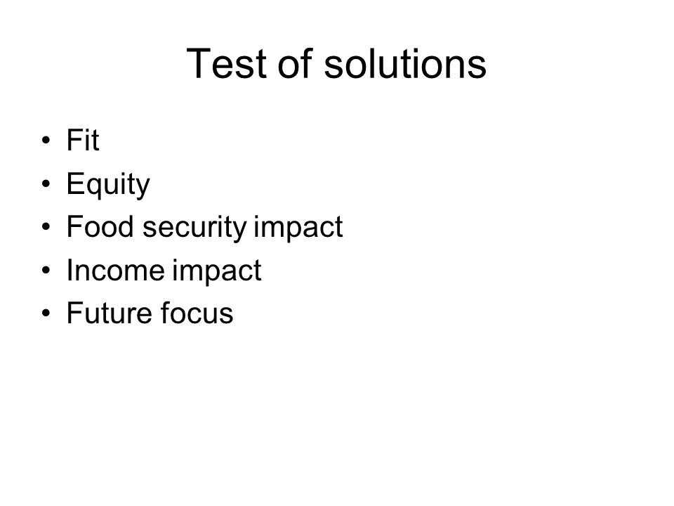 Test of solutions Fit Equity Food security impact Income impact Future focus