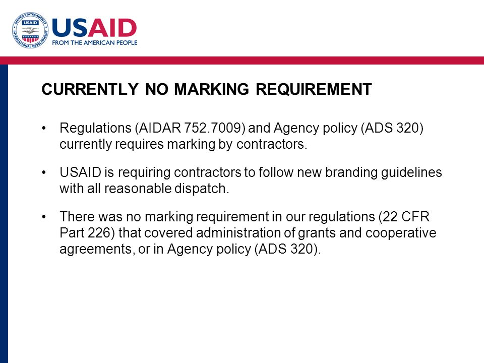 CURRENTLY NO MARKING REQUIREMENT Regulations (AIDAR 752.7009) and Agency policy (ADS 320) currently requires marking by contractors.