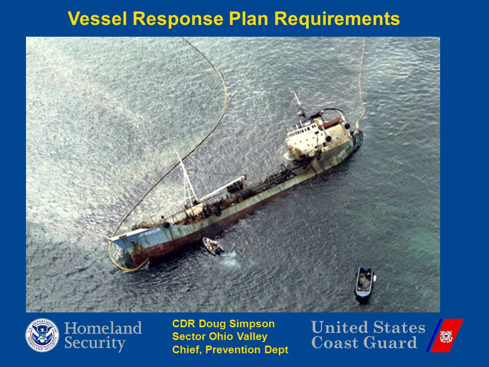 United States Coast Guard Vessel Response Plan Requirements CDR Doug Simpson Sector Ohio Valley Chief, Prevention Dept