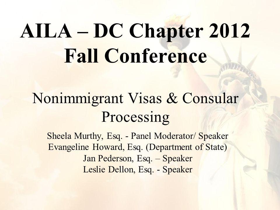 AILA – DC Chapter 2012 Fall Conference Nonimmigrant Visas & Consular Processing Sheela Murthy, Esq.
