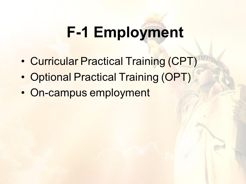 F-1 Employment Curricular Practical Training (CPT) Optional Practical Training (OPT) On-campus employment