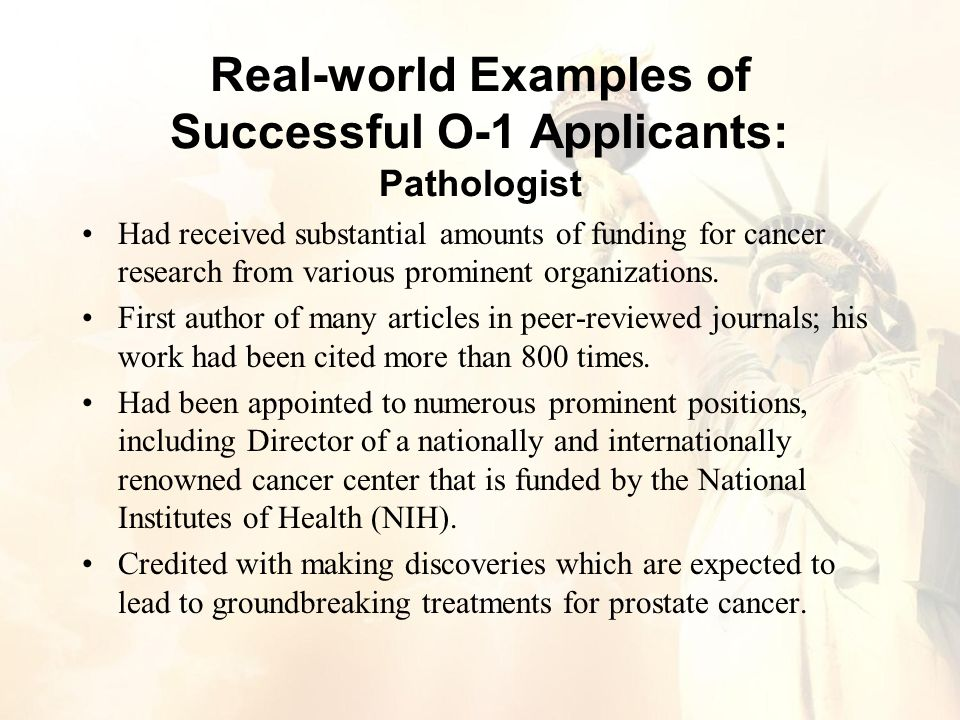 Real-world Examples of Successful O-1 Applicants: Pathologist Had received substantial amounts of funding for cancer research from various prominent organizations.