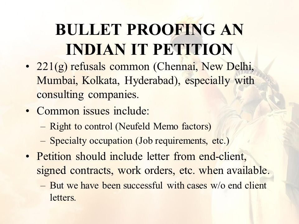 BULLET PROOFING AN INDIAN IT PETITION 221(g) refusals common (Chennai, New Delhi, Mumbai, Kolkata, Hyderabad), especially with consulting companies.
