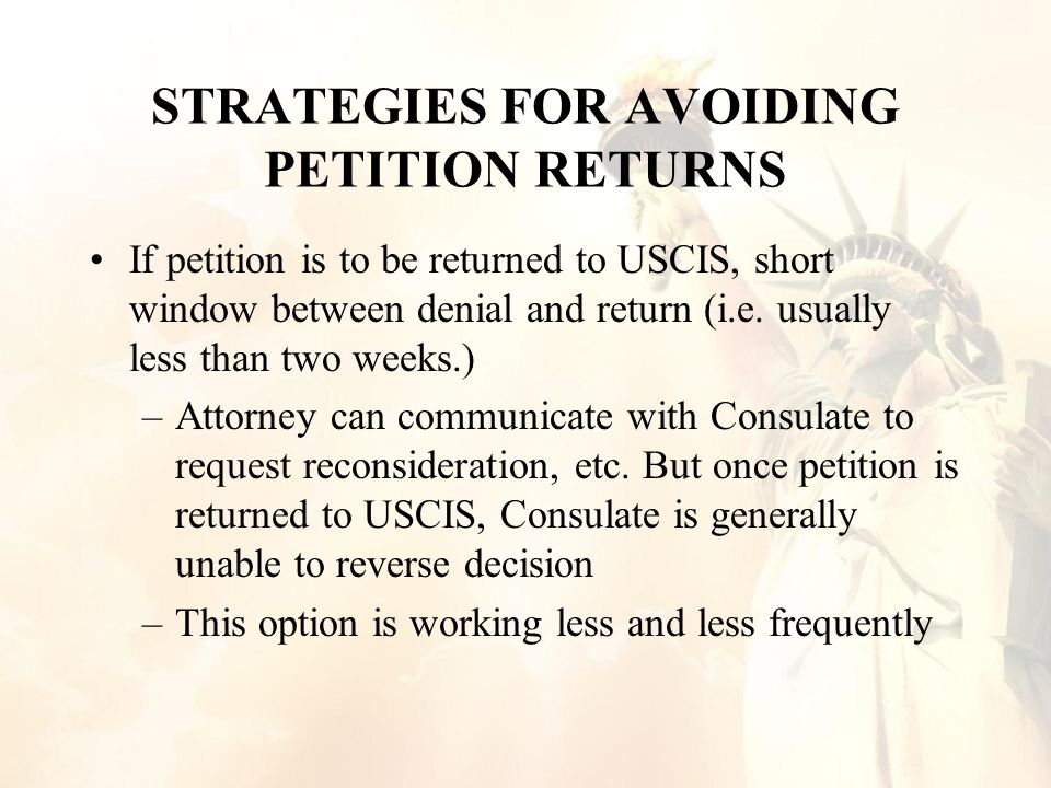 STRATEGIES FOR AVOIDING PETITION RETURNS If petition is to be returned to USCIS, short window between denial and return (i.e.