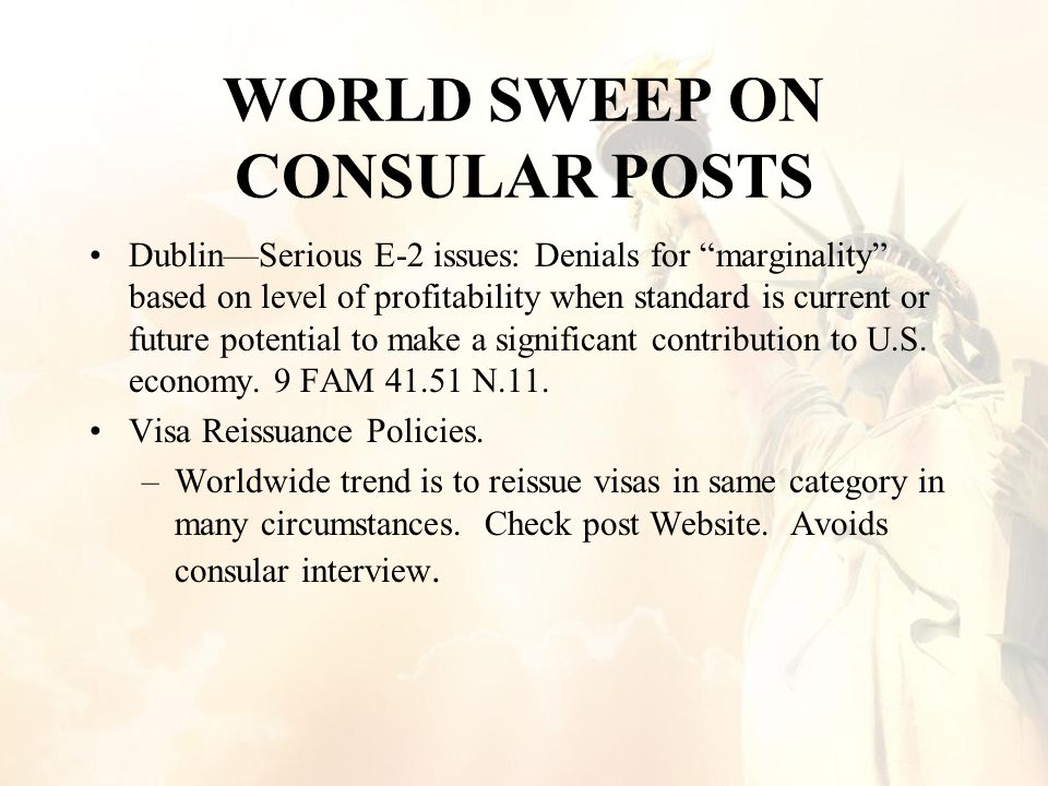 WORLD SWEEP ON CONSULAR POSTS Dublin—Serious E-2 issues: Denials for marginality based on level of profitability when standard is current or future potential to make a significant contribution to U.S.