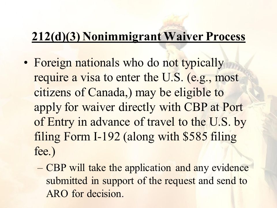 212(d)(3) Nonimmigrant Waiver Process Foreign nationals who do not typically require a visa to enter the U.S.