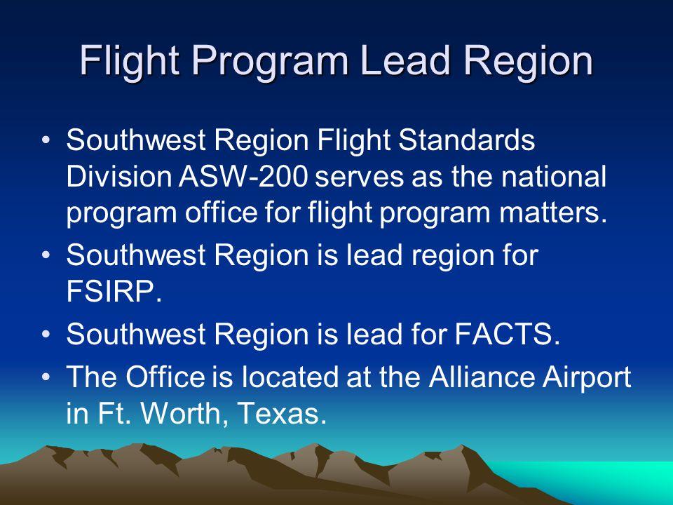 Flight Program Lead Region Southwest Region Flight Standards Division ASW-200 serves as the national program office for flight program matters. Southw