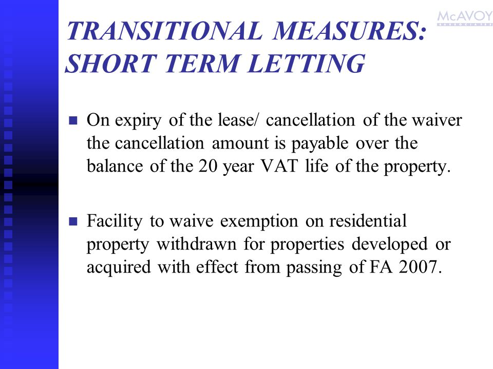 TRANSITIONAL MEASURES: SHORT TERM LETTING On expiry of the lease/ cancellation of the waiver the cancellation amount is payable over the balance of the 20 year VAT life of the property.