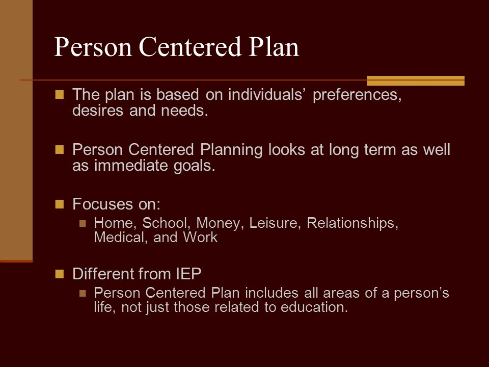 Person Centered Plan The plan is based on individuals' preferences, desires and needs.