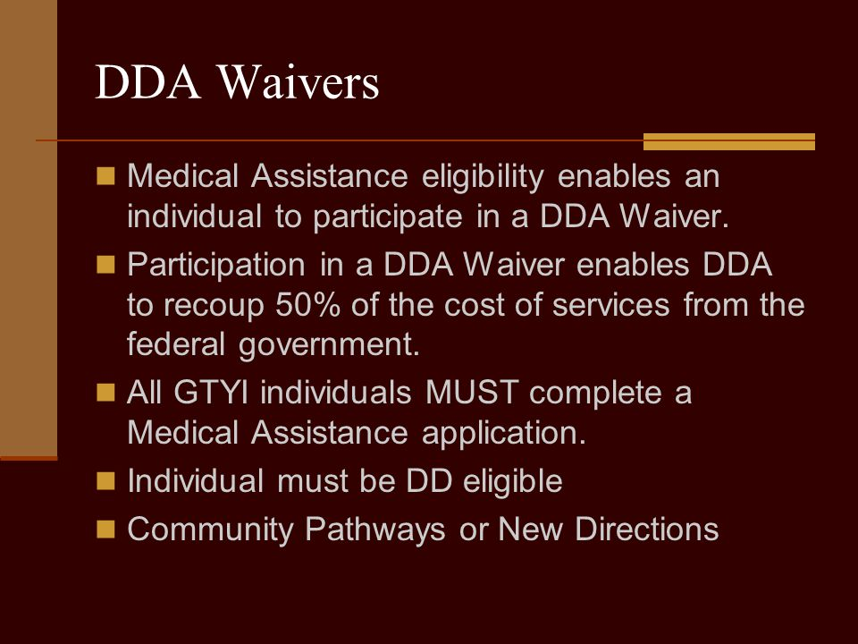DDA Waivers Medical Assistance eligibility enables an individual to participate in a DDA Waiver.