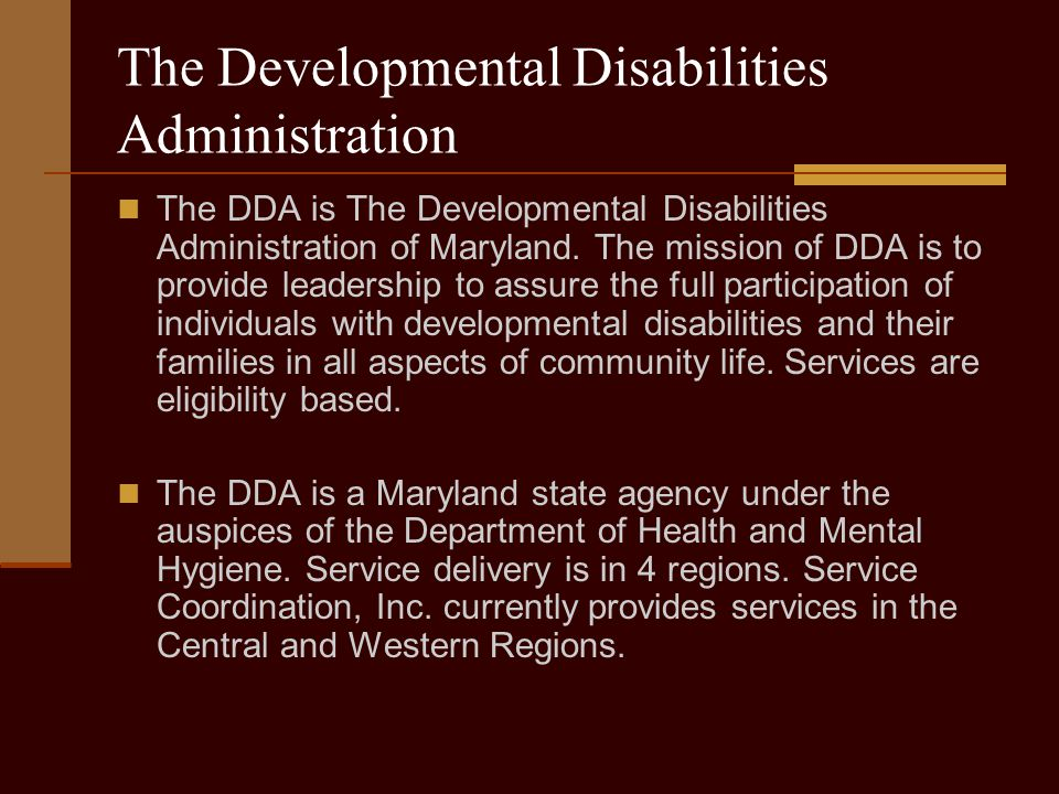 The Developmental Disabilities Administration The DDA is The Developmental Disabilities Administration of Maryland.