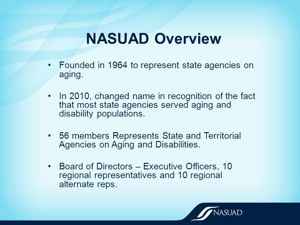 NASUAD Overview Founded in 1964 to represent state agencies on aging.