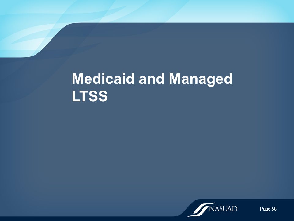 Medicaid and Managed LTSS Page 58