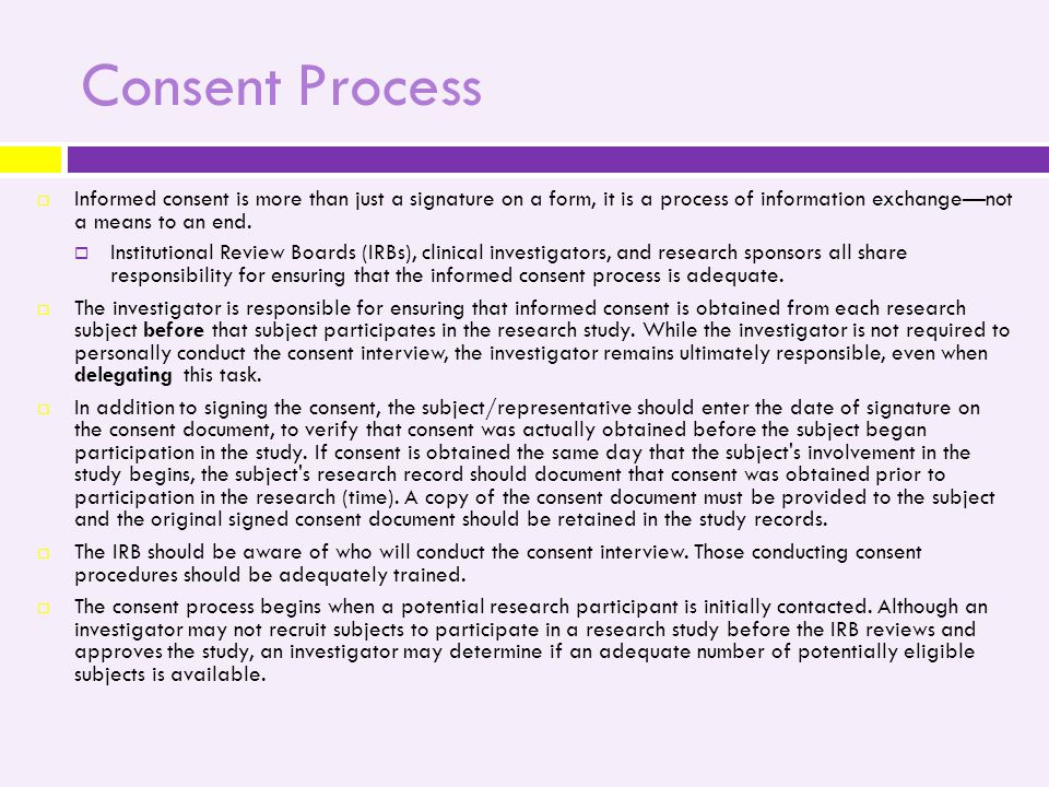 Consent Process  Informed consent is more than just a signature on a form, it is a process of information exchange—not a means to an end.