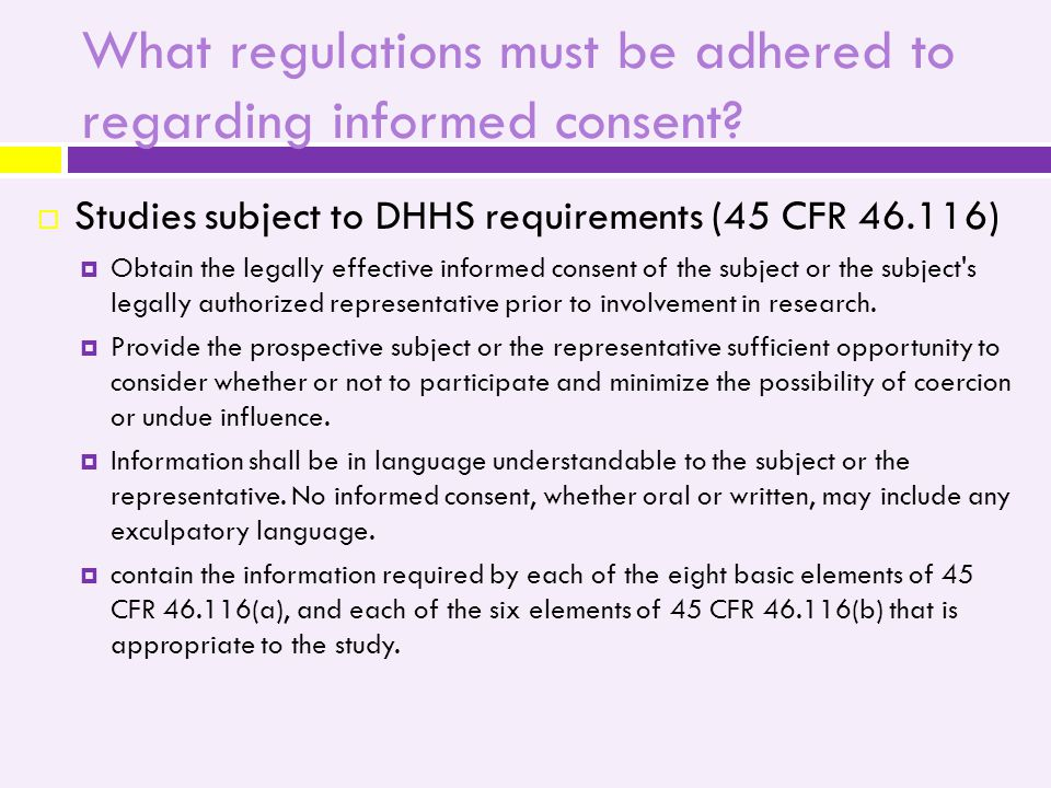 Parent/Guardian Signatures for Minor Assent  Investigators must consider the number of parental signatures required according to 45 CFR 46 Subpart D and 21 CFR 50 Subpart D as follows:45 CFR 46 Subpart D  Research that does not involve more than minimal risk.