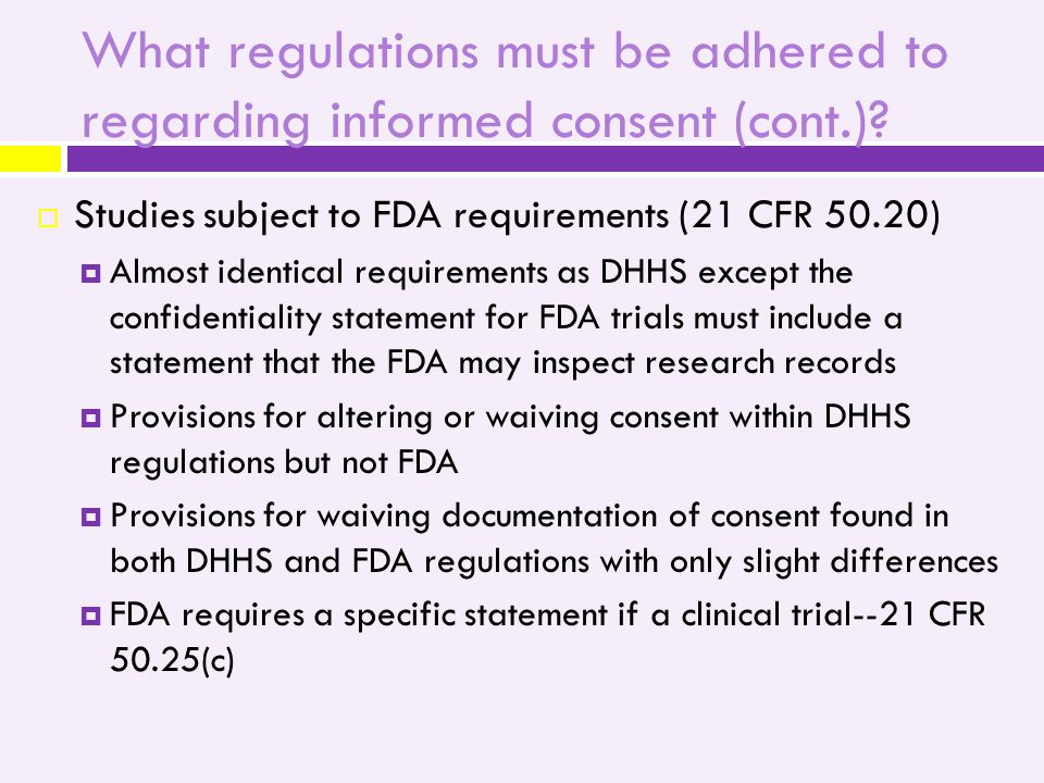 What regulations must be adhered to regarding informed consent (cont.).