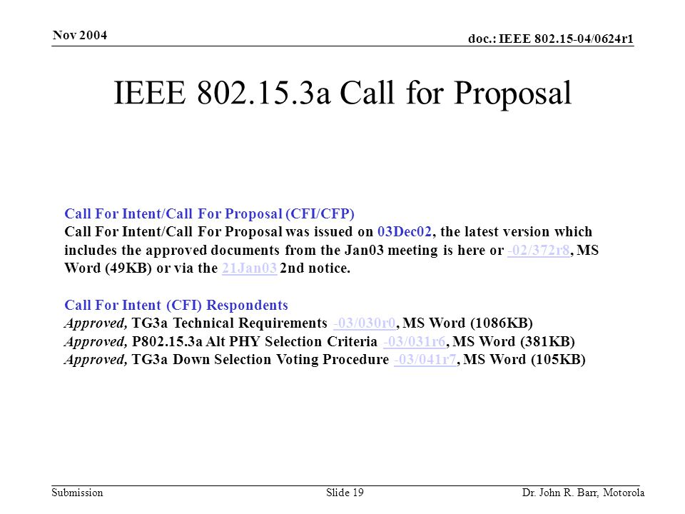 doc.: IEEE 802.15-04/0624r1 Submission Nov 2004 Dr. John R. Barr, MotorolaSlide 19 IEEE 802.15.3a Call for Proposal Call For Intent/Call For Proposal