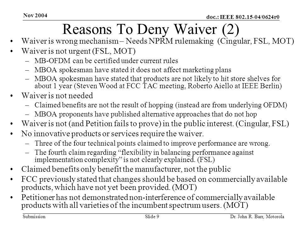 doc.: IEEE 802.15-04/0624r0 Submission Nov 2004 Dr. John R. Barr, MotorolaSlide 9 Reasons To Deny Waiver (2) Waiver is wrong mechanism – Needs NPRM ru