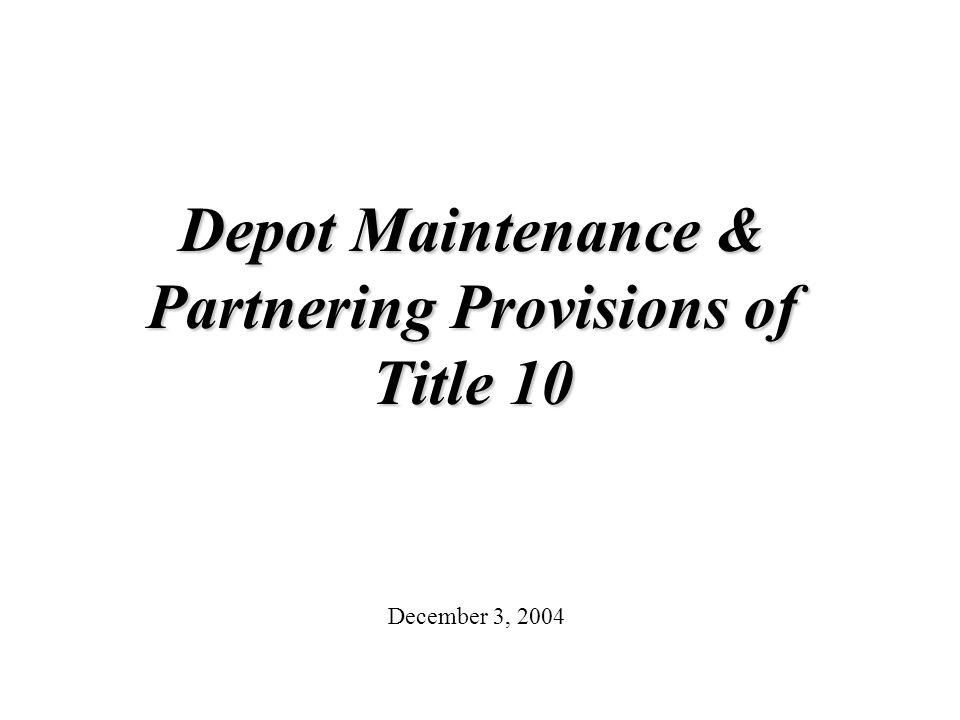 2 Outline u Definition of Depot Maintenance u Core Logistics u The 50 Percent Limitation on Contracting for Depot Maintenance u The $3 Million Rule u Prohibition on Management by End Strength u Partnering Provisions