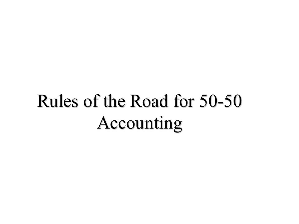 Rules of the Road for 50-50 Accounting