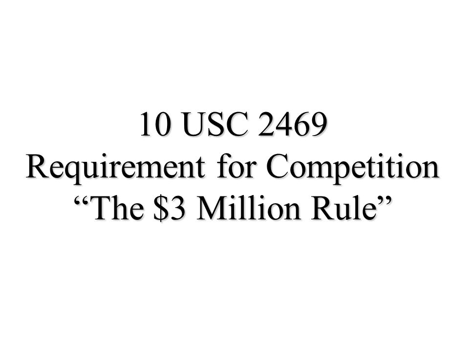 10 USC 2469 Requirement for Competition The $3 Million Rule