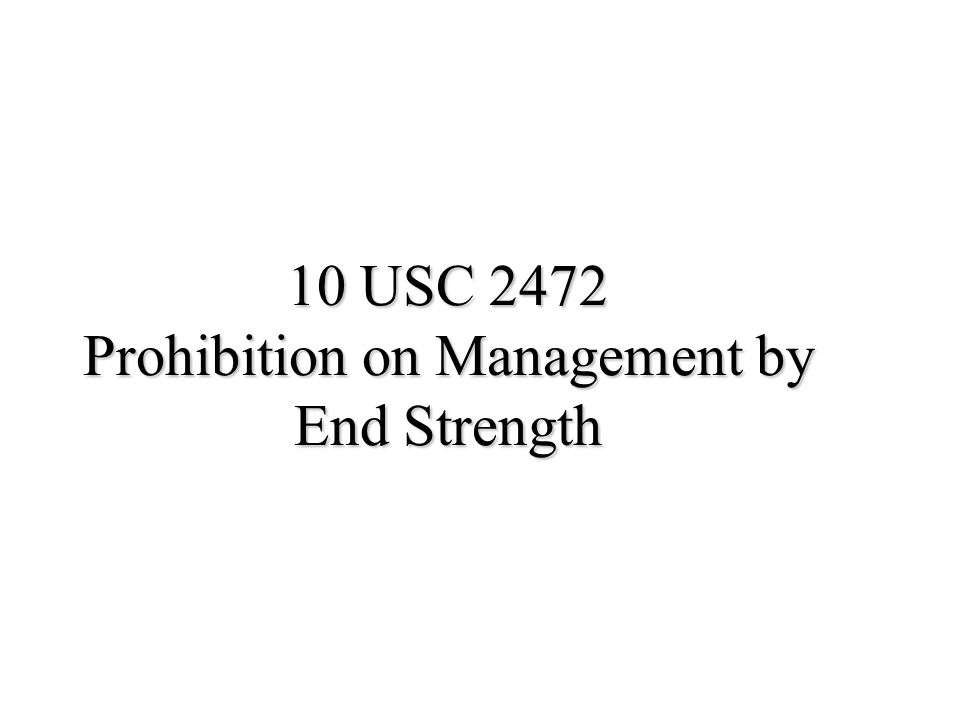 10 USC 2472 Prohibition on Management by End Strength