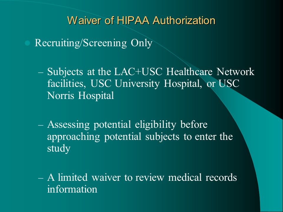 Waiver of HIPAA Authorization Recruiting/Screening Only – Subjects at the LAC+USC Healthcare Network facilities, USC University Hospital, or USC Norris Hospital – Assessing potential eligibility before approaching potential subjects to enter the study – A limited waiver to review medical records information